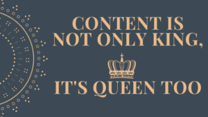 Content marketing is not only King, it's Queen too