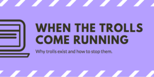 When the Trolls Come Running