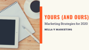 Yours (and Ours) Marketing Strategies 2020