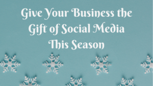 Give Your Business the Gift of Social Media This Season