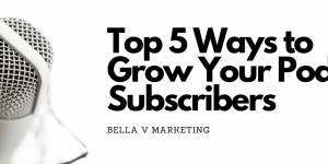 Grow Your Podcast Subscribers